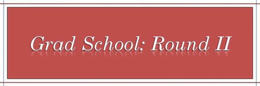 Grad School: Round II