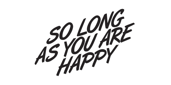 So Long As You Are Happy