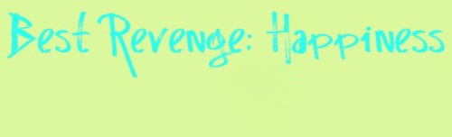 Best Revenge: Happiness.