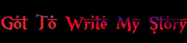 Got To Write My Story