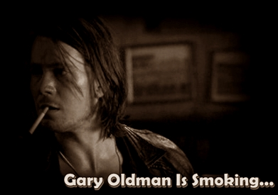 Gary Oldman Is Smoking ...