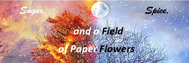 Sugar, Spice, and a Field of Paper Flowers