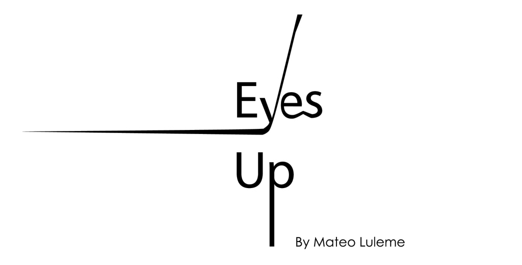 Eyes Up By Mateo Luleme