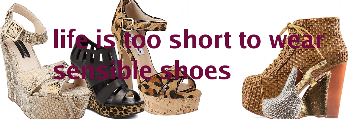 life is too short to wear sensible shoes