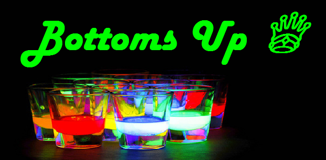 ♕ Bottoms Up ♕