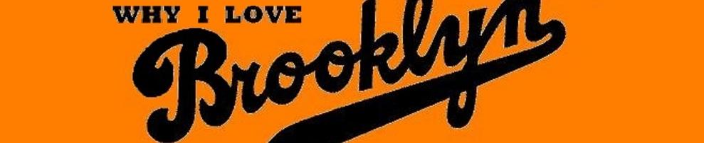 WHY I LOVE BROOKLYN
