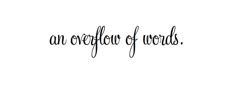 an overflow of words