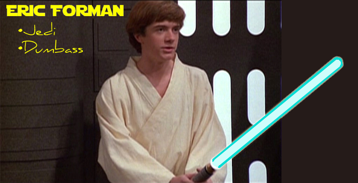 Eric Forman: Jedi, Dumbass