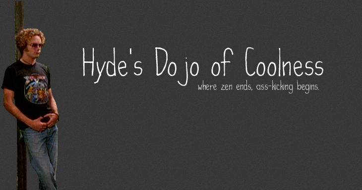Hyde's Dojo of Coolness