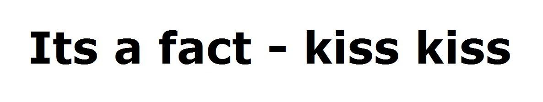 Its a fact - kiss kiss