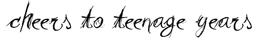cheers to teenage years