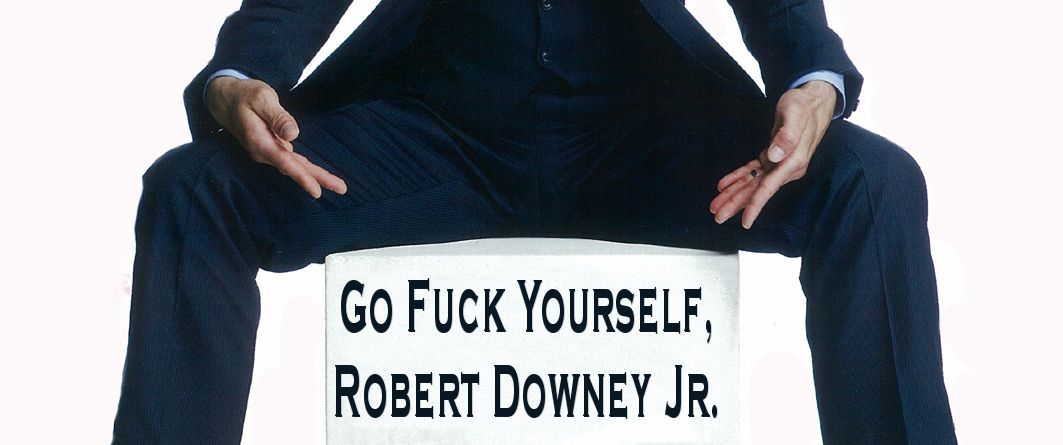 Go Fuck Yourself, Robert Downey Jr.