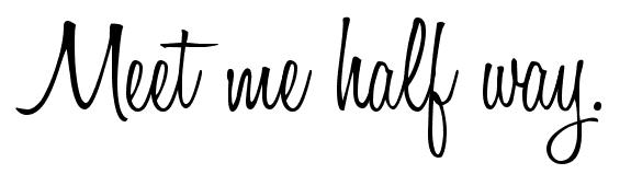 {meet me half way.}