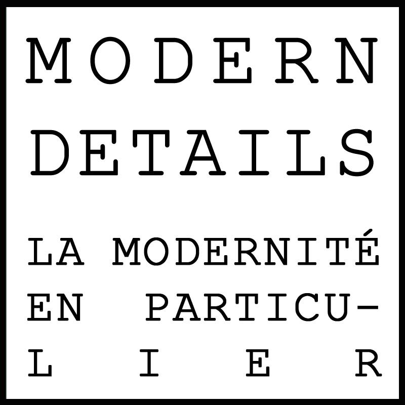 MODERN DETAILS / la modernité en particulier