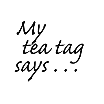 WHAT DOES YOUR TEA TAG SAY?