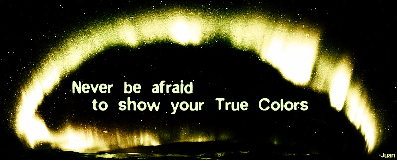 Never be afraid to show your True Colors