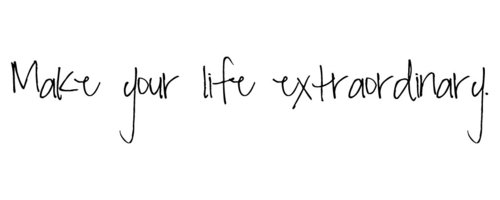 Make Your Life Extraordinary