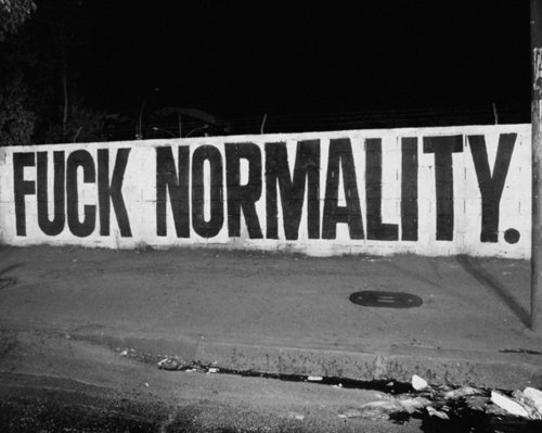 Fuck Normality!