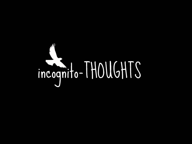 incognito-THOUGHTS