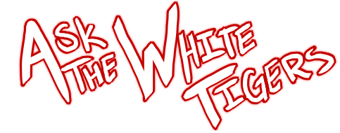 Ask The White Tigers
