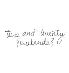 Two and Twenty {Weekends}
