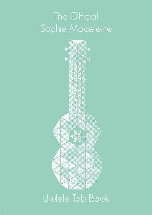 SOPHIE MADELEINE — The Official Sophie Madeleine Ukulele tab book