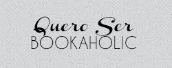 Quero Ser Bookaholic - De tudo um pouco, principalmente livros, filmes e séries de TV.