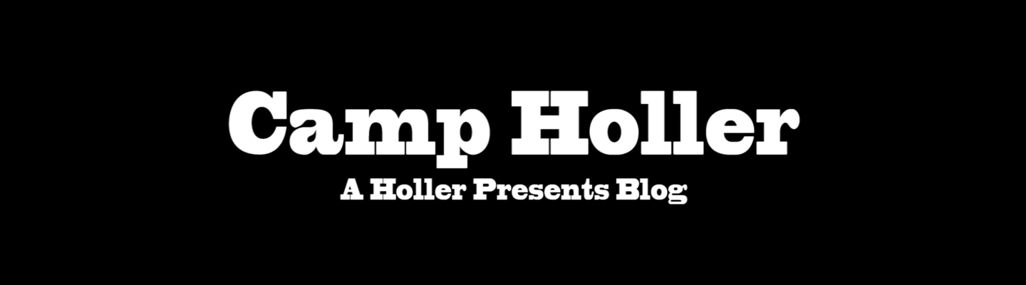 Camp Holler: A Holler Presents Blog