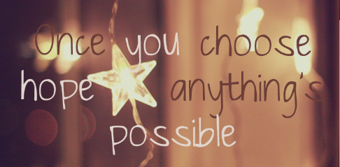 ‎Once you choose hope, anything's possible.