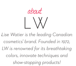 Lise Watier is the leading Canadian cosmetics brand. Founded in 1972, LW is renowned for its breathtaking colors, innovative techniques and show-stopping products!
