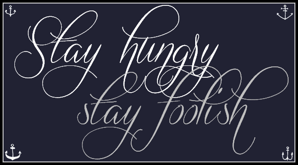 stay hungry; stay foolish.